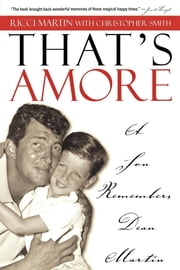 That's Amore - A Son Remembers Dean Martin ebook by Christopher Smith,Ricci Martin