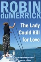 The Lady Could Kill for Love ebook by Robin duMerrick