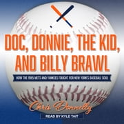 Doc, Donnie, the Kid, and Billy Brawl - How the 1985 Mets and Yankees Fought for New York's Baseball Soul audiobook by Chris Donnelly