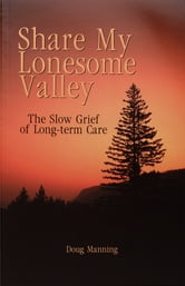 Share My Lonesome Valley - The Slow Grief of Long-Term Care ebook by Doug Manning
