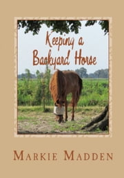 Keeping a Backyard Horse ebook by Markie Madden