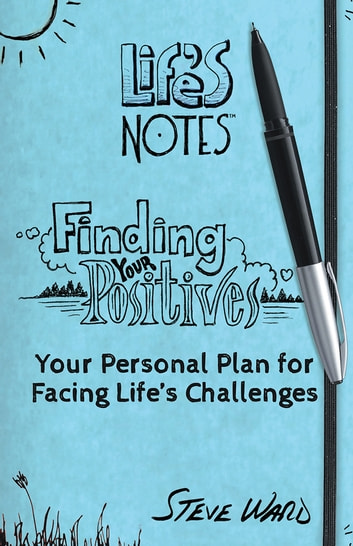 Finding Your Positives - Your Personal Plan for Facing Life's Challenges ebook by Steve Ward