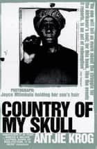 Country Of My Skull ebook by Antjie Krog