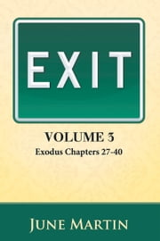 Exit: Exodus Chapters 27 - 40 ebook by June Martin