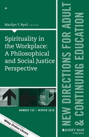 Spirituality in the Workplace: A Philosophical and Social Justice Perspective - New Directions for Adult and Continuing Education, Number 152 ebook by Marilyn Y. Byrd