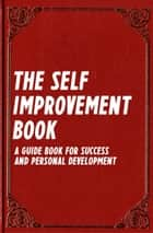 The Self Improvement Book: A Guide Book for Success and Personal Development (Best Business Books 14) ebook by Can Akdeniz