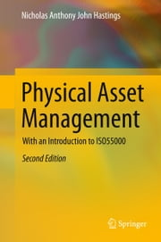 Physical Asset Management - With an Introduction to ISO55000 ebook by Nicholas Anthony John Hastings