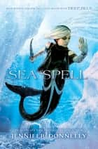 Waterfire Saga, Book Four: Sea Spell - Deep Blue Novel, A ebook by Jennifer Donnelly, No New Art Needed