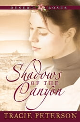 Shadows of the Canyon (Desert Roses Book #1) ebook by Tracie Peterson