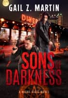 Sons of Darkness - A Night Vigil Novel ebook by Gail Z. Martin