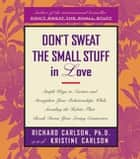 Don't Sweat The Small Stuff In Love ebook by Richard Carlson