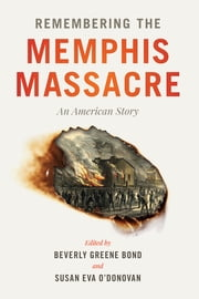 Remembering the Memphis Massacre - An American Story eBook by Beverly Greene Bond, Susan Eva O'Donovan, Greg Downs,...