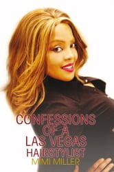 CONFESSIONS OF A LAS VEGAS HAIRSTYLIST ebook by Mimi Miller