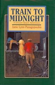 Train to Midnight - A Dream-Quest Adventure ebook by Janie Lynn Panagopoulos
