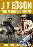 The Floating Outfit 55: The Rio Hondo War ebook by J.T. Edson