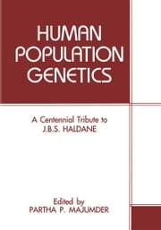 Human Population Genetics - A Centennial Tribute to J. B. S. Haldane ebook by
