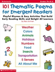 101 Thematic Poems for Emergent Readers: Playful Rhymes & Easy Activities That Build Early Reading Skills & Delight All Learners ebook by Sullivan, Mary