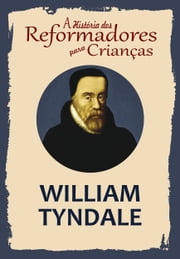 A História dos Reformadores para Crianças: William Tyndale ebook by Kobo.Web.Store.Products.Fields.ContributorFieldViewModel