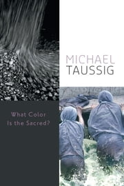 What Color Is the Sacred? ebook by Michael Taussig