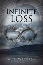 Infinite Loss - Book 3 ebook by L.E. Waters