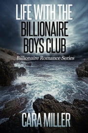 Life with the Billionaire Boys Club - Billionaire Romance Series, #22 ebook by Cara Miller