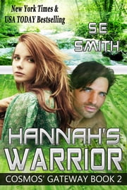 Hannah's Warrior: Cosmos' Gateway Book 2 - Cosmos' Gateway Book 2 ebook by S.E. Smith