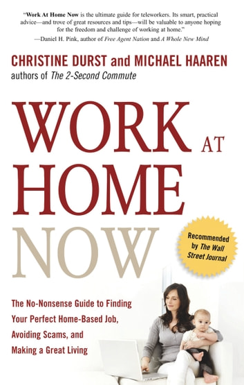 Work at Home Now - The No-Nonsense Guide to Finding Your Perfect Home-Based Job, Avoiding Scams, and Making a Great Living ebook by Christine Durst,Michael Haaren