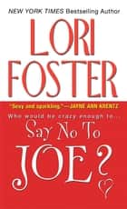 Say No To Joe ? ebook by Lori Foster