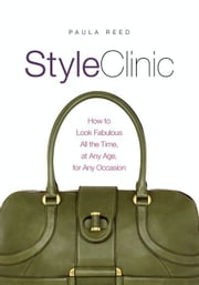 Style Clinic - How to Look Fabulous All the Time, at Any Age, for Any Occasion ebook by Paula Reed