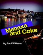 Metaxa and Coke ebook by Paul Williams