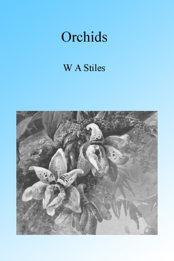 Orchids, Illustrated ebook by W A Stiles