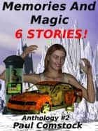 Memories and Magic, Anthology #2 ebook by Paul Comstock