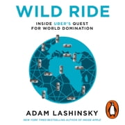 Wild Ride - Inside Uber's Quest for World Domination audiobook by Adam Lashinsky