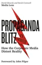 Propaganda Blitz - How the Corporate Media Distort Reality ebook by David Edwards, David Cromwell