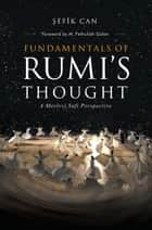 Fundamentals of Rumi's Thought: a Mevlevi Sufi Perspective ebook by Şefik Can