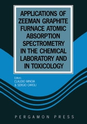 Applications of Zeeman Graphite Furnace Atomic Absorption Spectrometry in the Chemical Laboratory and in Toxicology ebook by Minoia, C.