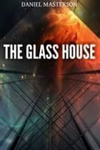 The Glass House ebook by Daniel Masterson