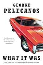 What It Was ebook by George P. Pelecanos