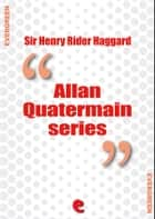 Rider Haggard Collection - Allan Quatermain Series ebook by Henry Rider Haggard