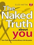 The Naked Truth About YOU ebook by Elize Hattin