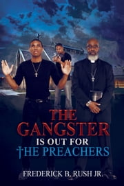 The Gangster is Out for The Preachers ebook by Frederick Rush Jr