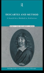 Descartes and Method - A Search for a Method in Meditations ebook by Clarence A. Bonnen,Daniel E. Flage