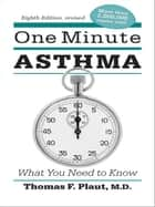 One Minute Asthma - What You Need to Know ebook by Thomas F. Plaut, Barbara Werden, Carla Brennan,...