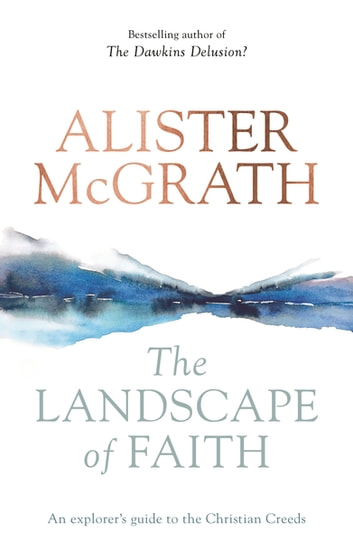 The Landscape of Faith - An Explorer's Guide To The Christian Creeds ebook by Alister McGrath