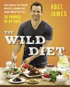 The Wild Diet ebook by Get Back to Your Roots, Burn Fat, and Drop Up to 20 Pounds in 40 Days