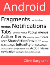 Android Fragments, Action Bar, Menus, Notifications and Tabs ebook by Clive Sargeant