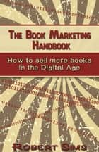 The Book Marketing Handbook: How To Sell More Books In The Digital Age ebook by Robert Sims