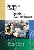 Strategic Design for Student Achievement ebook by Michael S. Moody,Jason M. Stricker