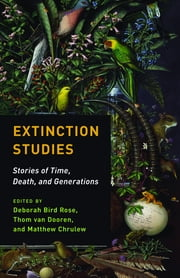 Extinction Studies - Stories of Time, Death, and Generations ebook by
