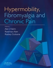 Hypermobility, Fibromyalgia and Chronic Pain ebook by Alan J Hakim,Rosemary J. Keer,Rodney Grahame